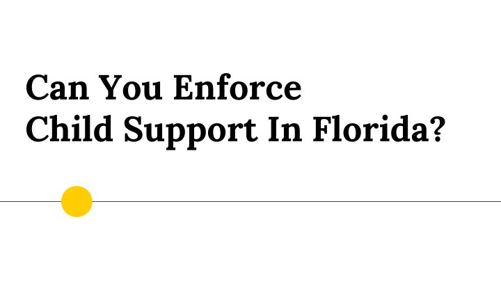can you enforce child support in florida n.
