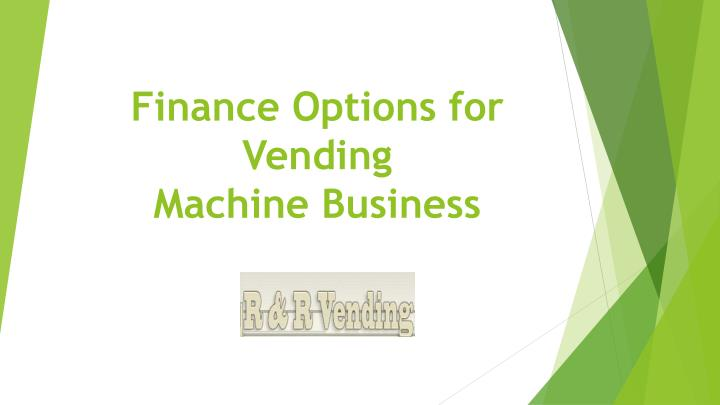 finance options for vending machine business n.