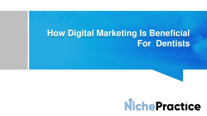 how digital marketing is beneficial for dentists n.