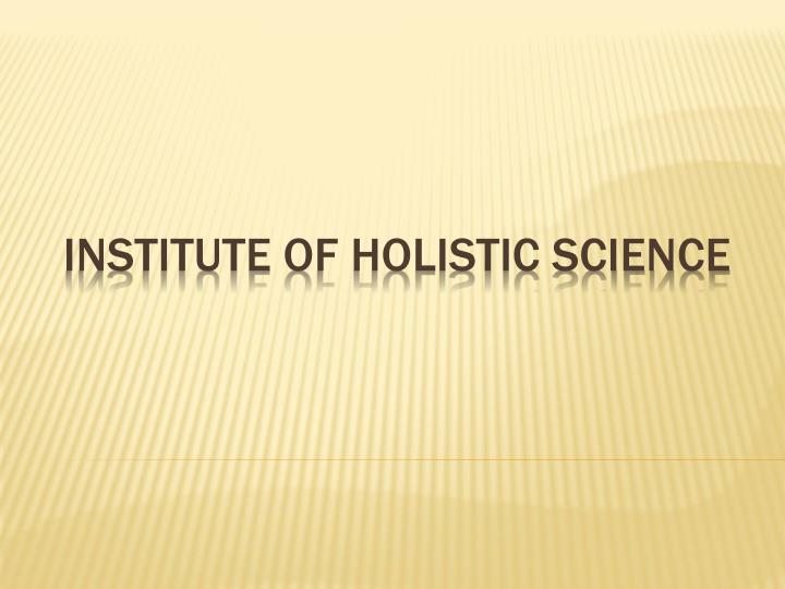 institute of holistic science n.