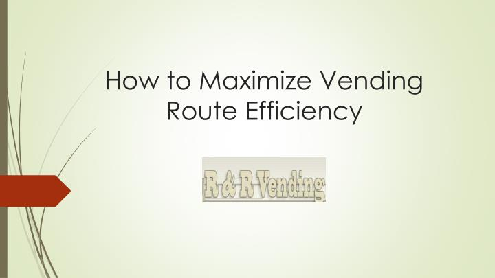 how to maximize vending route efficiency n.