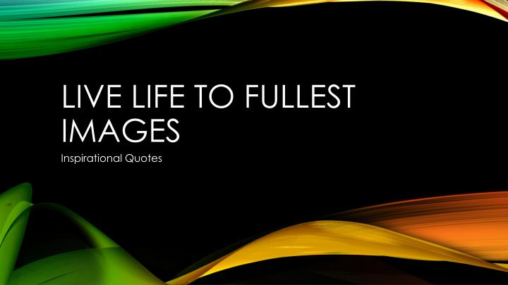 live life to fullest images n.