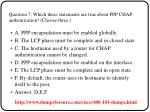 question 7 which three statements are true about ppp chap authentication choose three