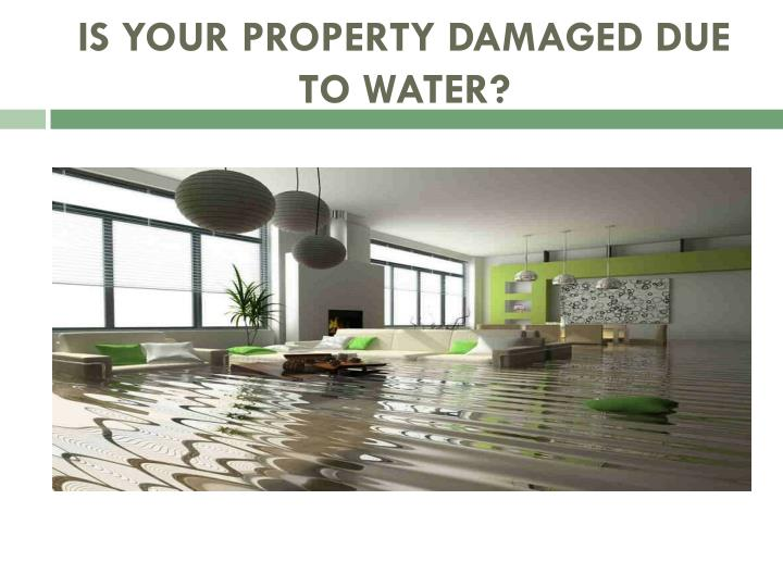 is your property damaged due to water n.