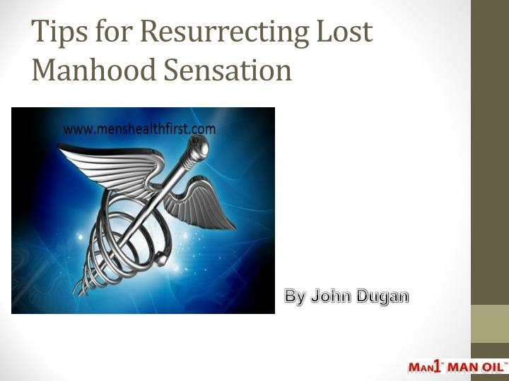 tips for resurrecting lost manhood sensation n.