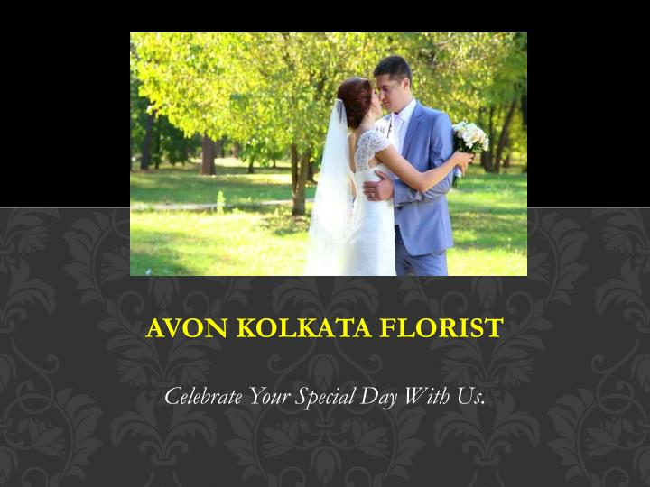 avon kolkata florist celebrate your special day with us n.