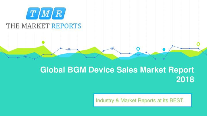 global bgm device sales market report 2018 n.