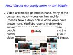 now videos can easily seen on the mobile