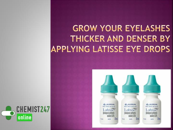 grow your eyelashes thicker and denser by applying latisse eye drops n.