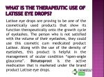 what is the therapeutic use of latisse eye drops