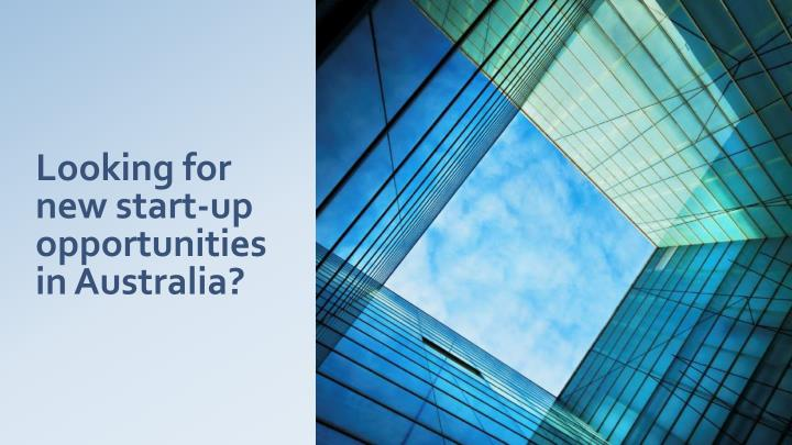 looking for new start up opportunities in australia n.