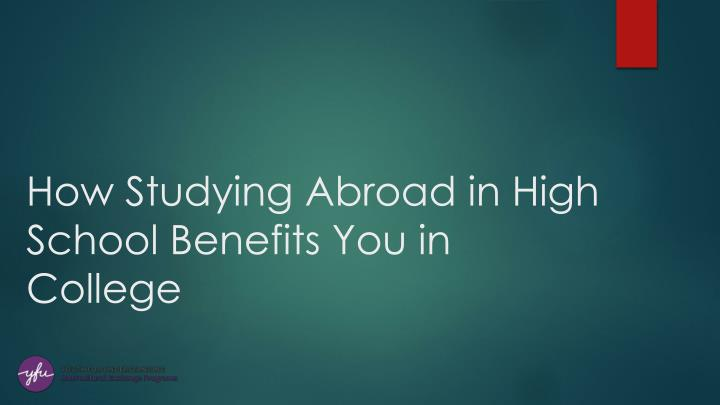 how studying abroad in high school benefits you in college n.