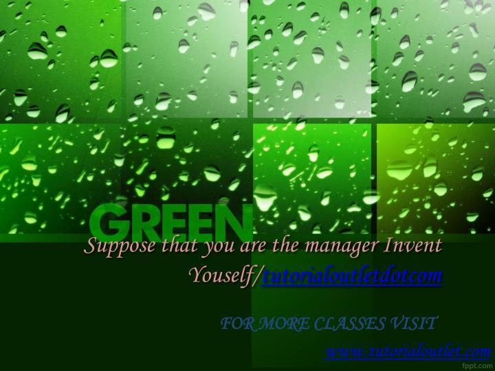 suppose that you are the manager invent youself tutorialoutletdotcom n.