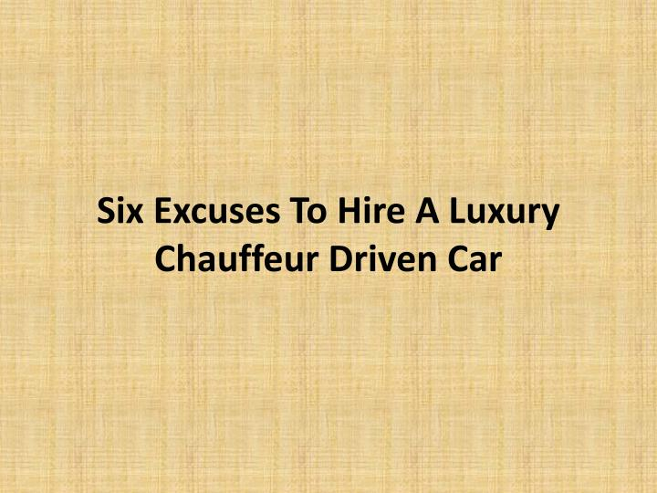 six excuses to hire a luxury chauffeur driven car n.