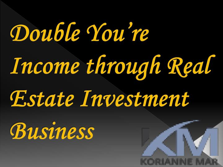 double you re income through real estate investment business n.