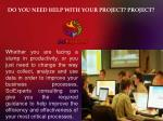 do you need help with your project project