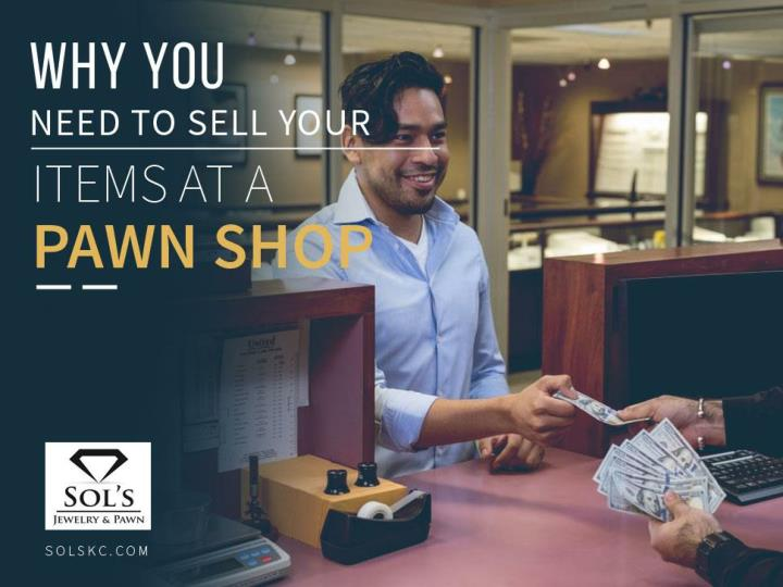 why you need to sell your items at a pawn shop n.