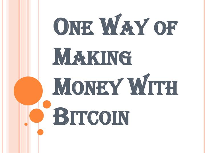 one way of making money with bitcoin n.