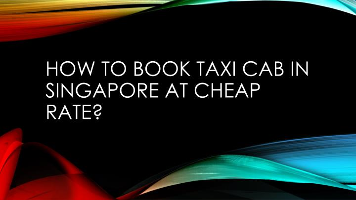 how to book taxi cab in singapore at cheap rate n.