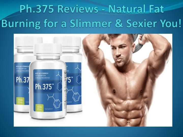 ph 375 reviews natural fat burning for a slimmer sexier you n.