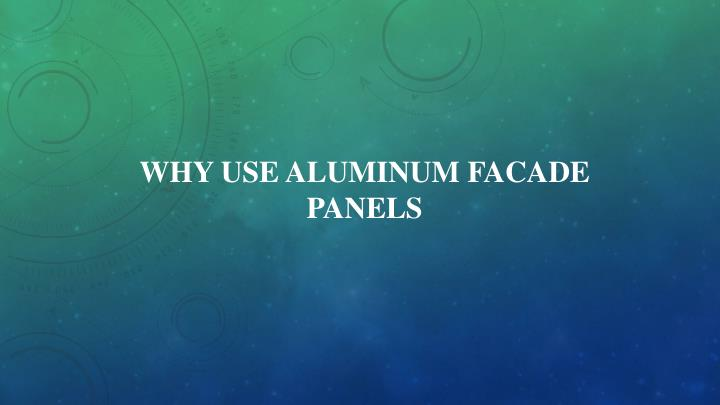why use aluminum facade panels n.