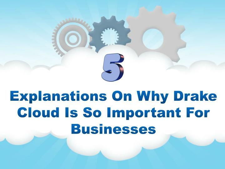 explanations on why drake cloud is so important for businesses n.