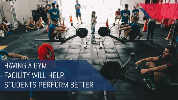 having a gym facility will help students perform n.