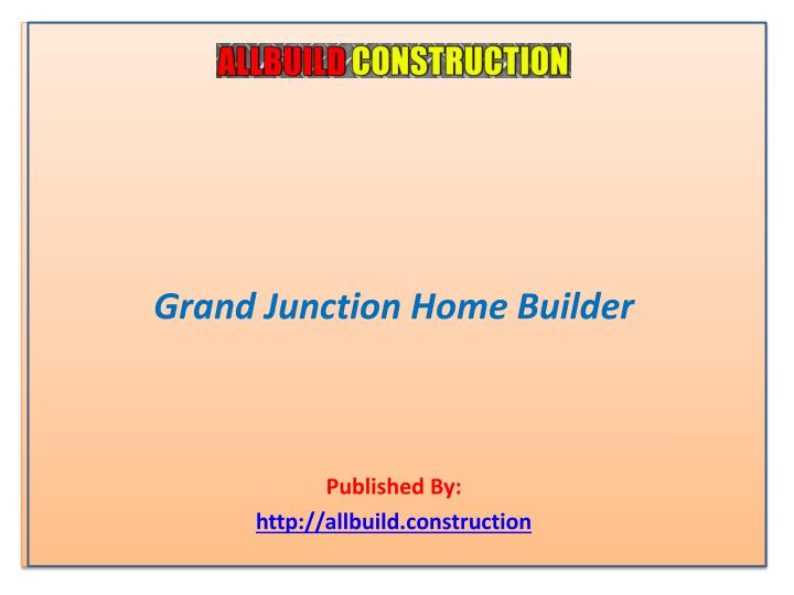grand junction home builder published by http allbuild construction n.