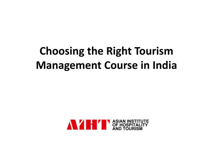 choosing the right tourism management course in india n.