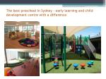 the best preschool in sydney early learning and child development centre with a difference