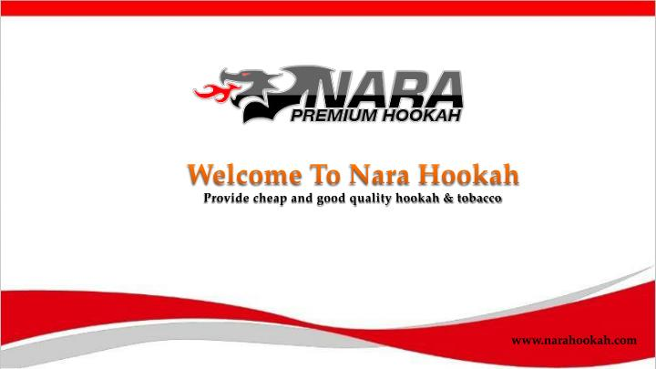welcome to nara hookah provide cheap and good n.