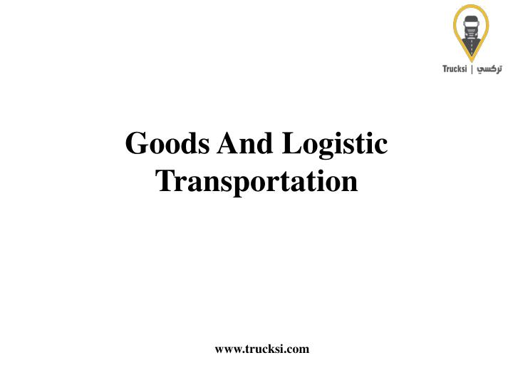 goods a nd logistic t ransportation n.
