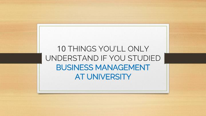 10 things you ll only understand if you studied business management at university n.