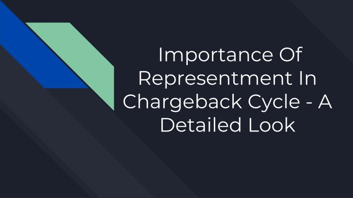 importance of representment in chargeback cycle a detailed look n.