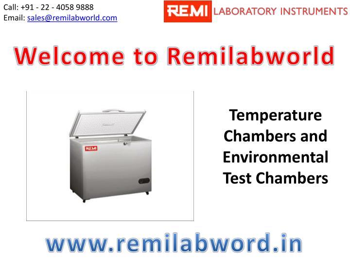 call 91 22 4058 9888 email sales@remilabworld com n.