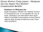 denver workers comp lawyer marijuana use can impact your workers compensation benefits 2