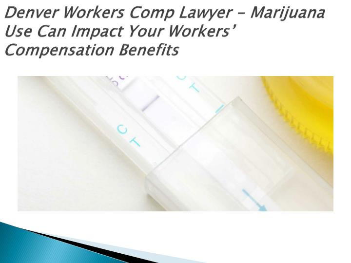 denver workers comp lawyer marijuana use can impact your workers compensation benefits n.