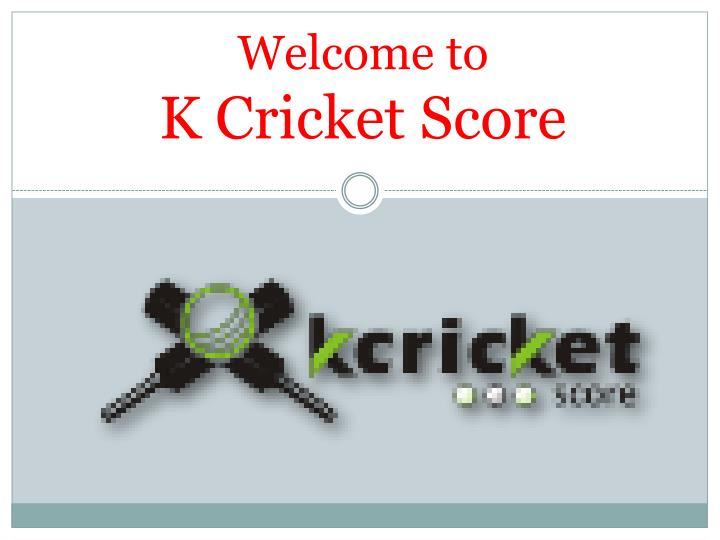 welcome to k cricket score n.