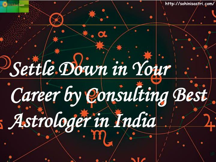 settle down in your career by consulting best astrologer in india n.