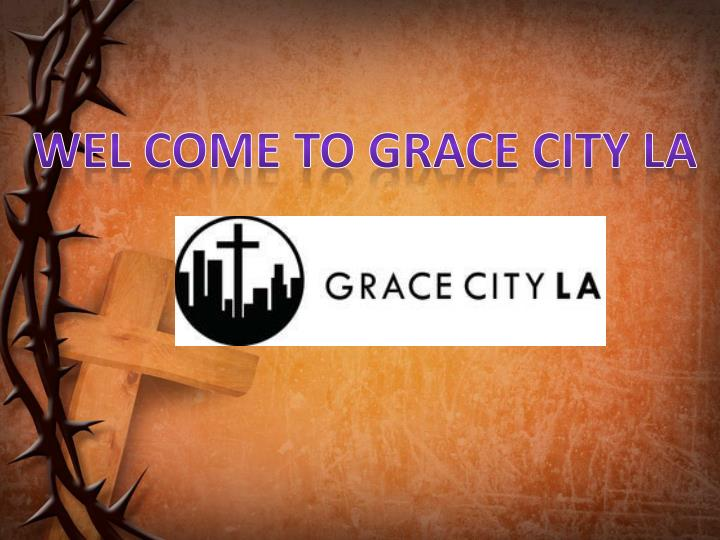 wel come to grace city la n.