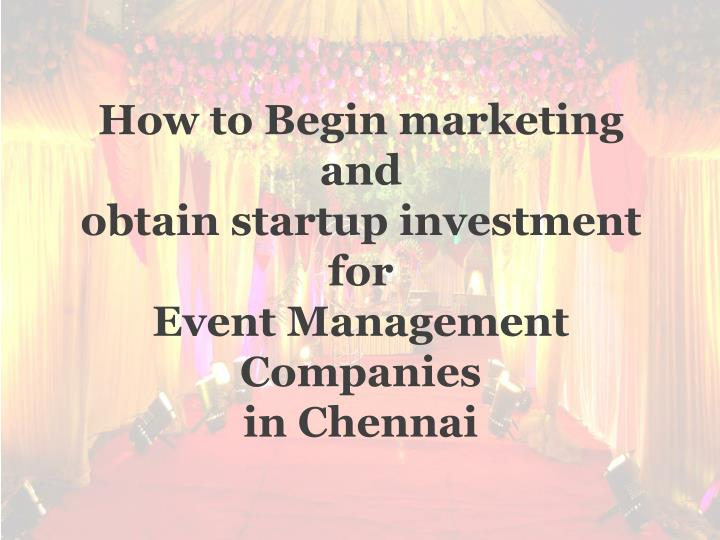 how to begin marketing and obtain startup investment for event management companies in chennai n.