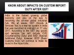 know about impacts on custom import duty after gst