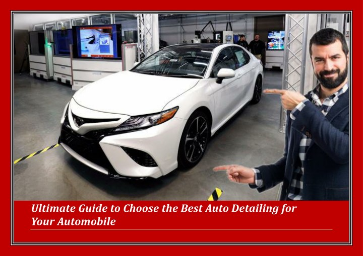 ultimate guide to choose the best auto detailing n.