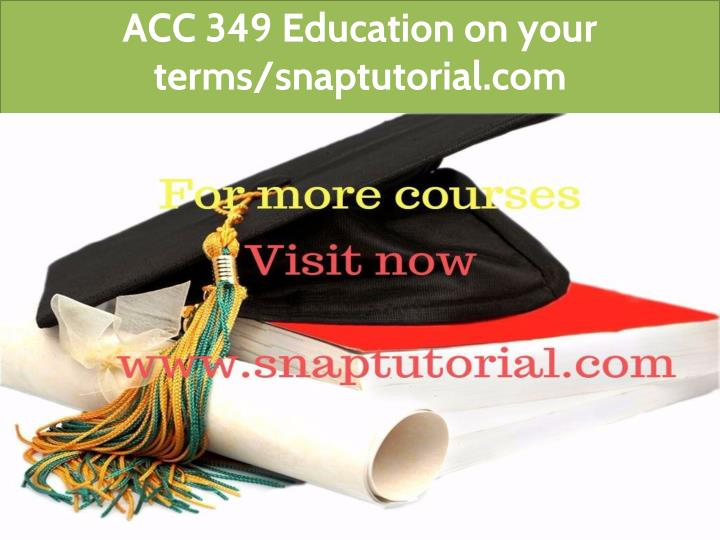 acc 349 education on your terms snaptutorial com n.