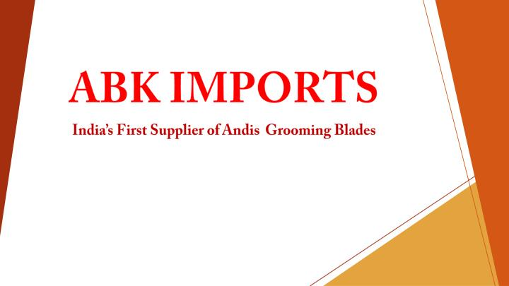 abk imports india s first supplier of andis grooming blades n.