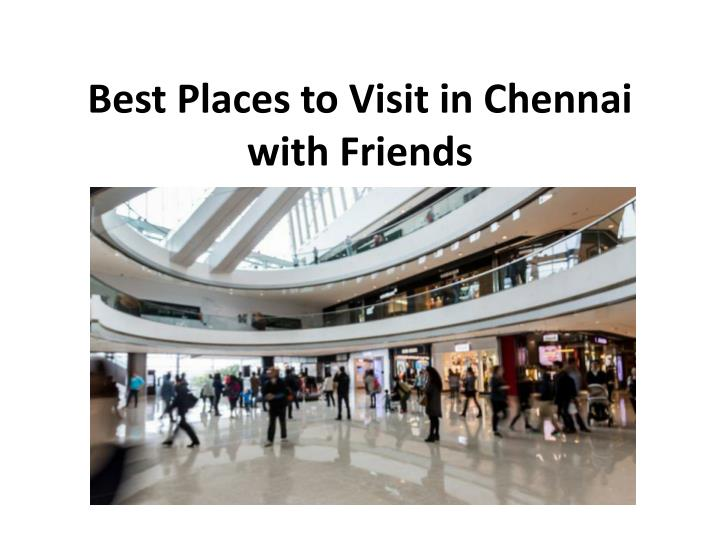best places to visit in chennai with friends n.