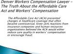 denver workers compensation lawyer the truth about the affordable care act and workers compensation 1