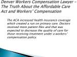 denver workers compensation lawyer the truth about the affordable care act and workers compensation 2