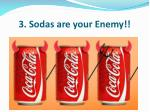 3 sodas are your enemy