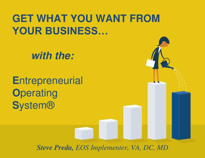 get what you want from your business with the e ntrepreneurial o perating s ystem n.